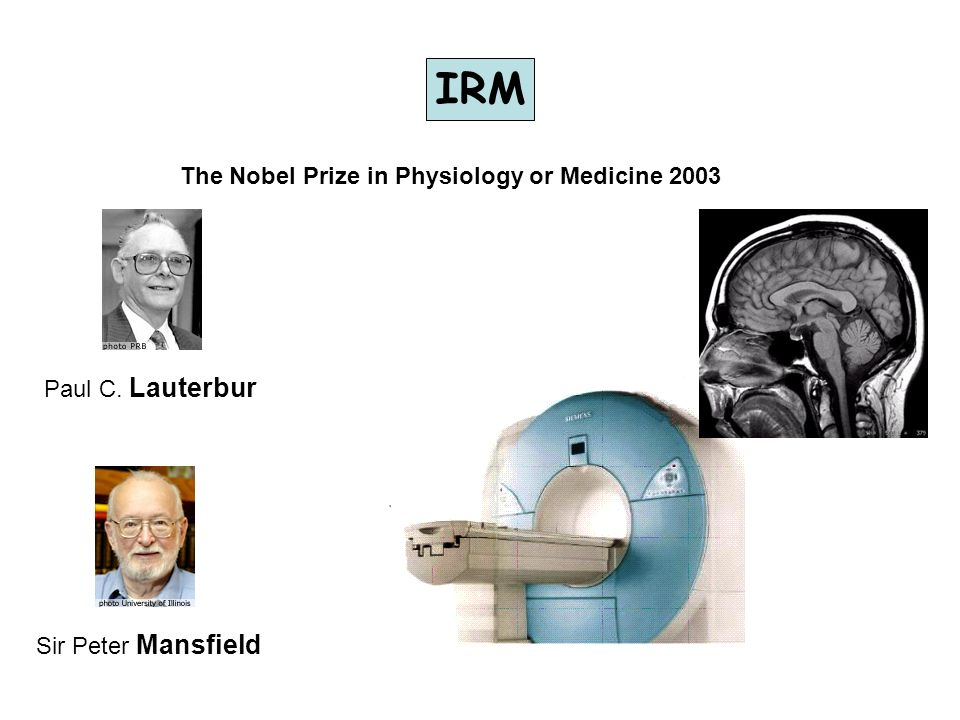 IRM The Nobel Prize in Physiology or Medicine 2003 Paul C. Lauterbur