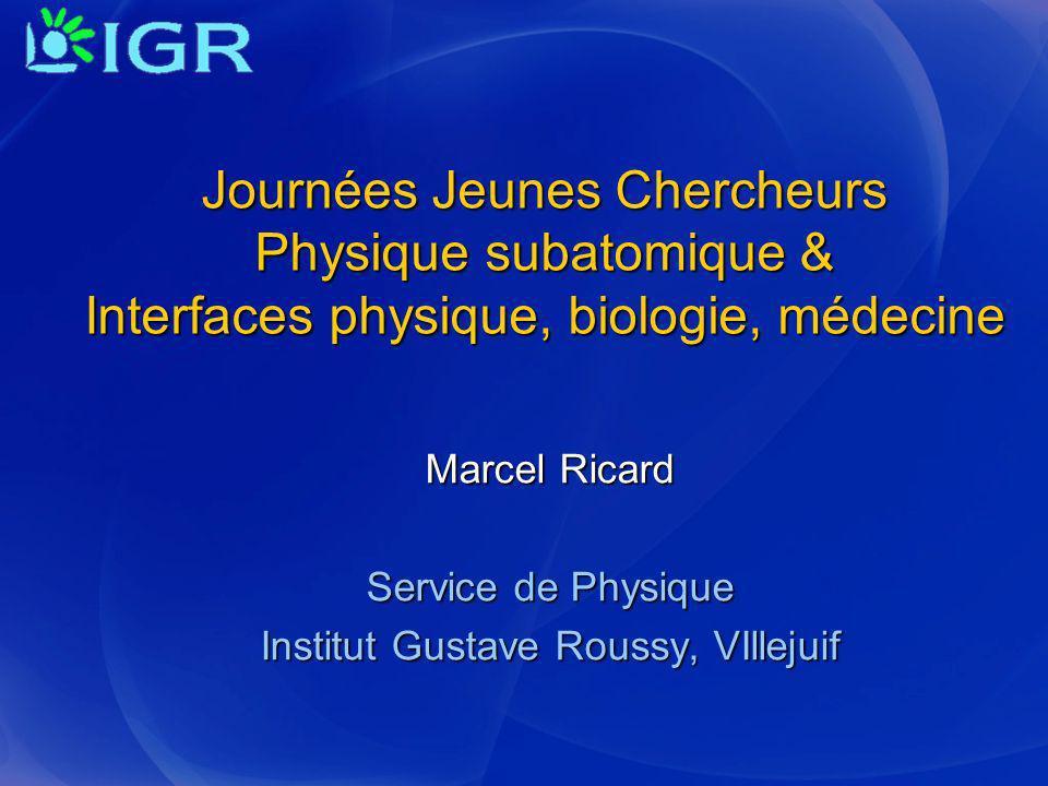 Marcel Ricard Service de Physique Institut Gustave Roussy, VIllejuif