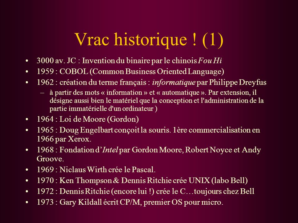 Vrac historique ! (1) 3000 av. JC : Invention du binaire par le chinois Fou Hi. 1959 : COBOL (Common Business Oriented Language)