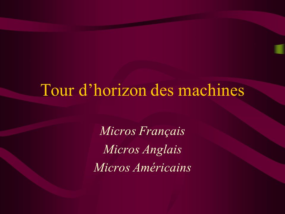 Tour d'horizon des machines
