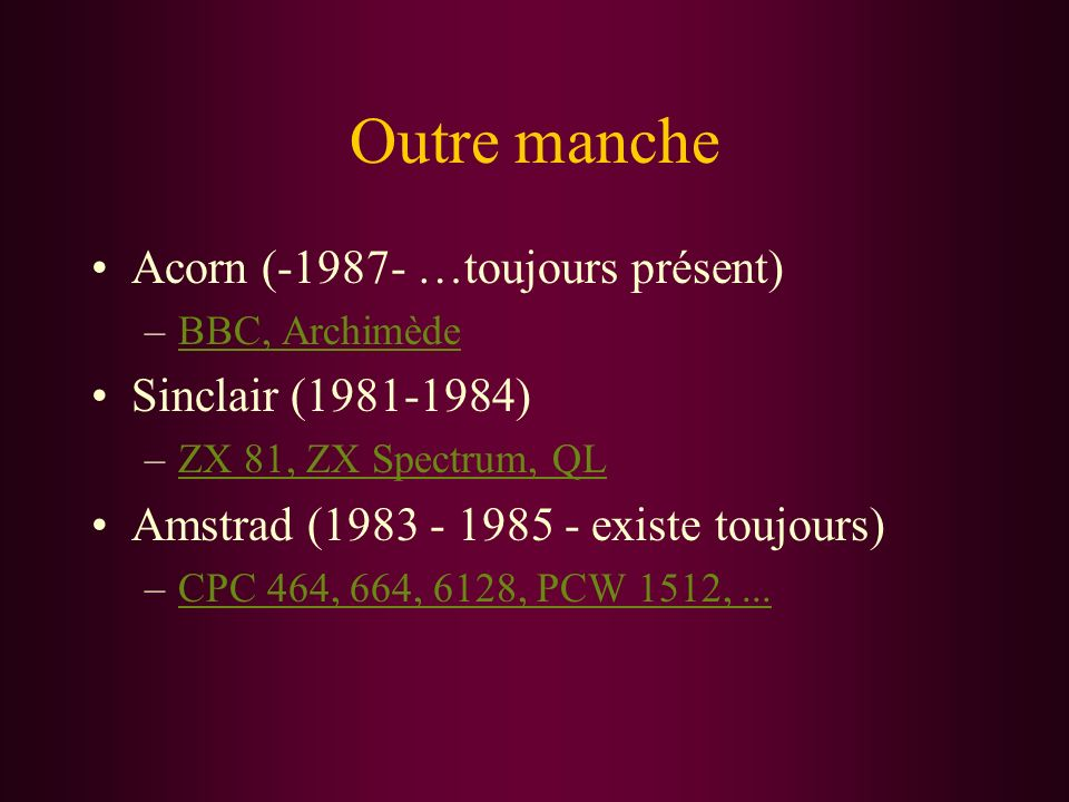 Outre manche Acorn (-1987- …toujours présent) Sinclair (1981-1984)
