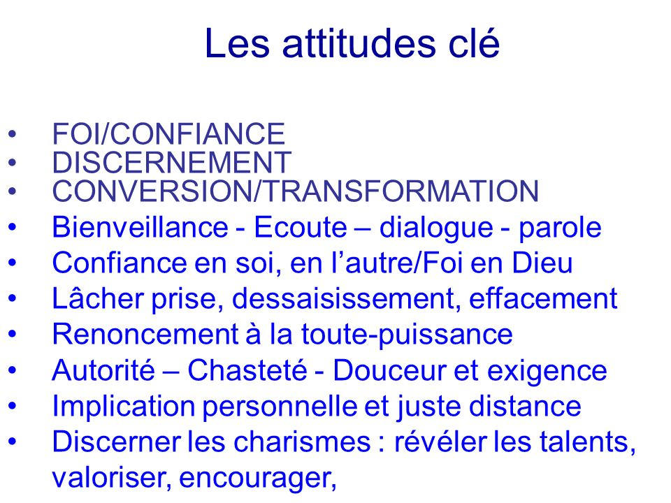 Les attitudes clé FOI/CONFIANCE DISCERNEMENT CONVERSION/TRANSFORMATION