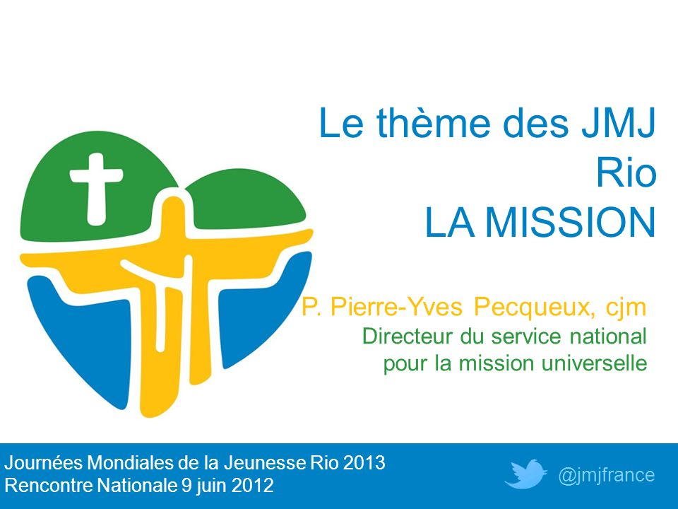 Le thème des JMJ Rio LA MISSION P. Pierre-Yves Pecqueux, cjm