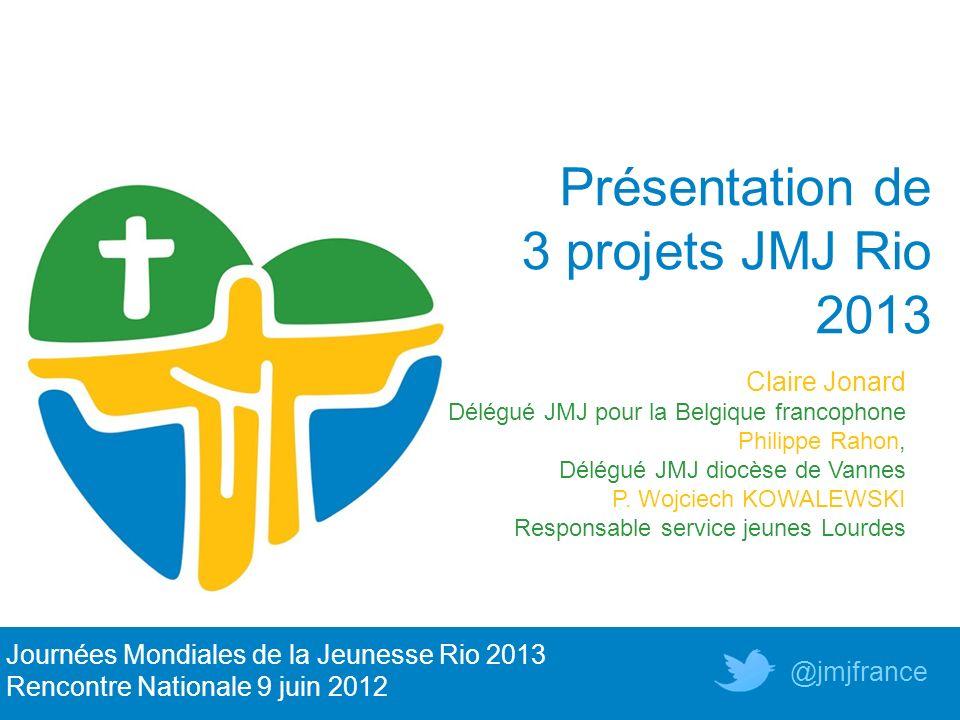 Présentation de 3 projets JMJ Rio 2013 Claire Jonard
