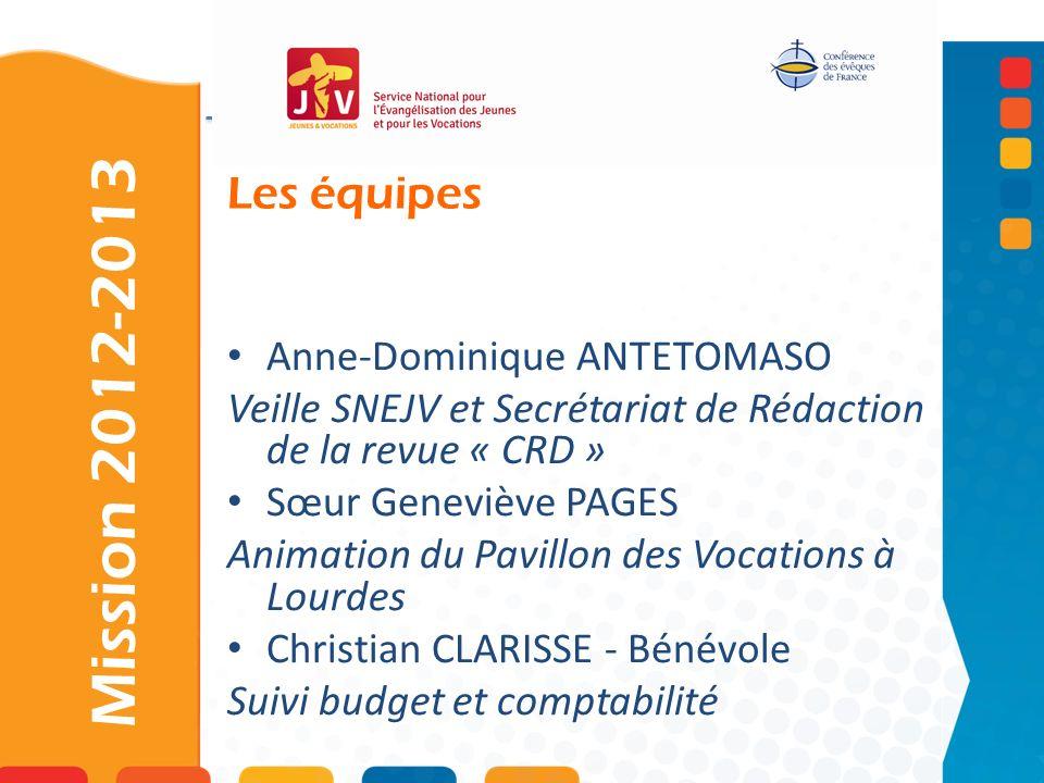 Mission 2012-2013 Les équipes Anne-Dominique ANTETOMASO