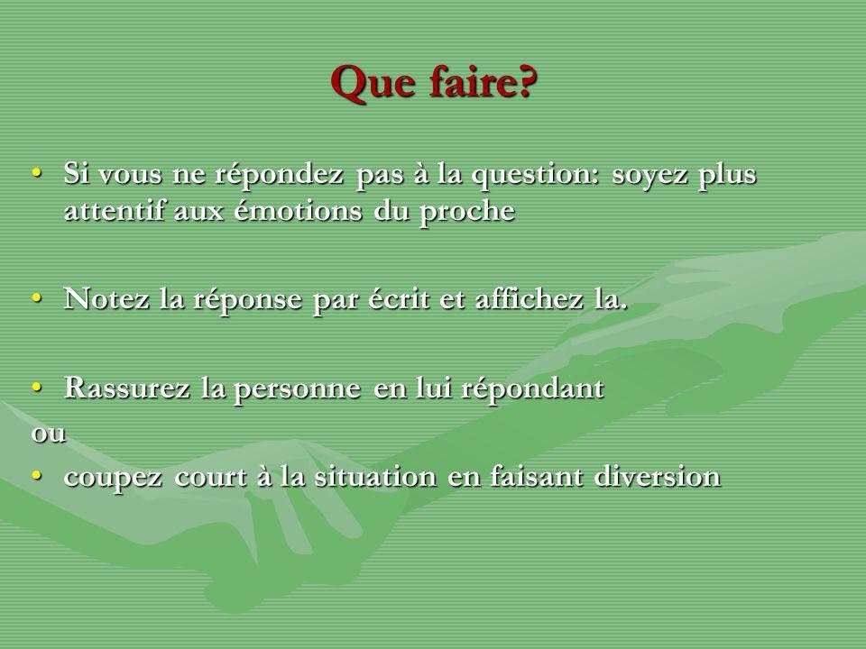 Que faire Si vous ne répondez pas à la question: soyez plus attentif aux émotions du proche. Notez la réponse par écrit et affichez la.