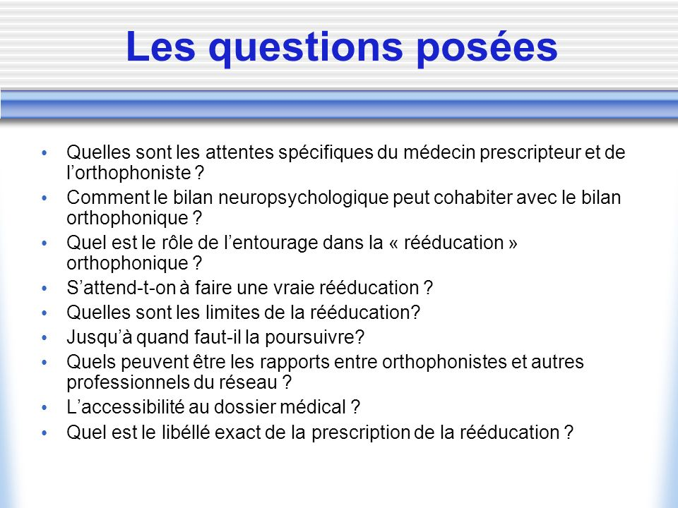 Les questions posées Quelles sont les attentes spécifiques du médecin prescripteur et de l'orthophoniste