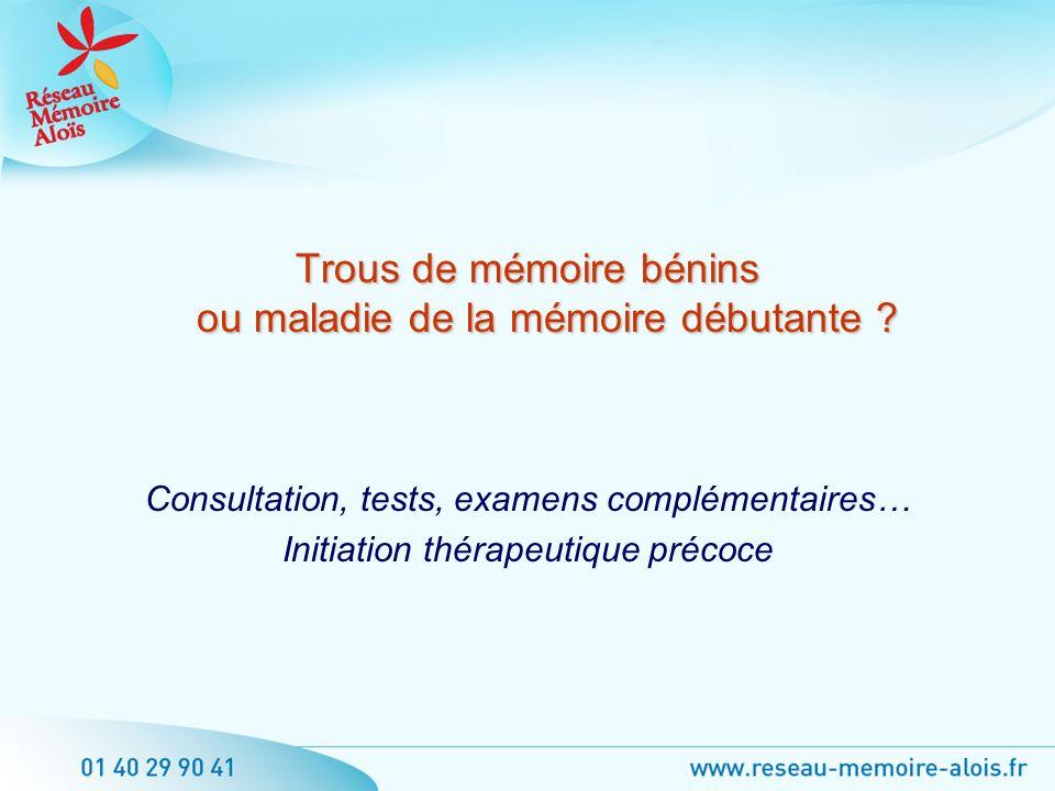 Trous de mémoire bénins ou maladie de la mémoire débutante