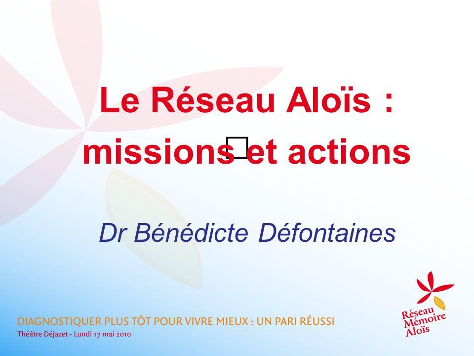 Le Réseau Aloïs : missions et actions Dr Bénédicte Défontaines