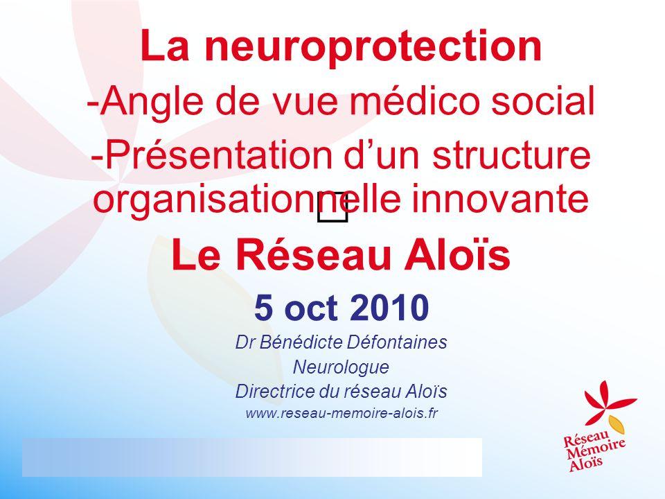 La neuroprotection Le Réseau Aloïs
