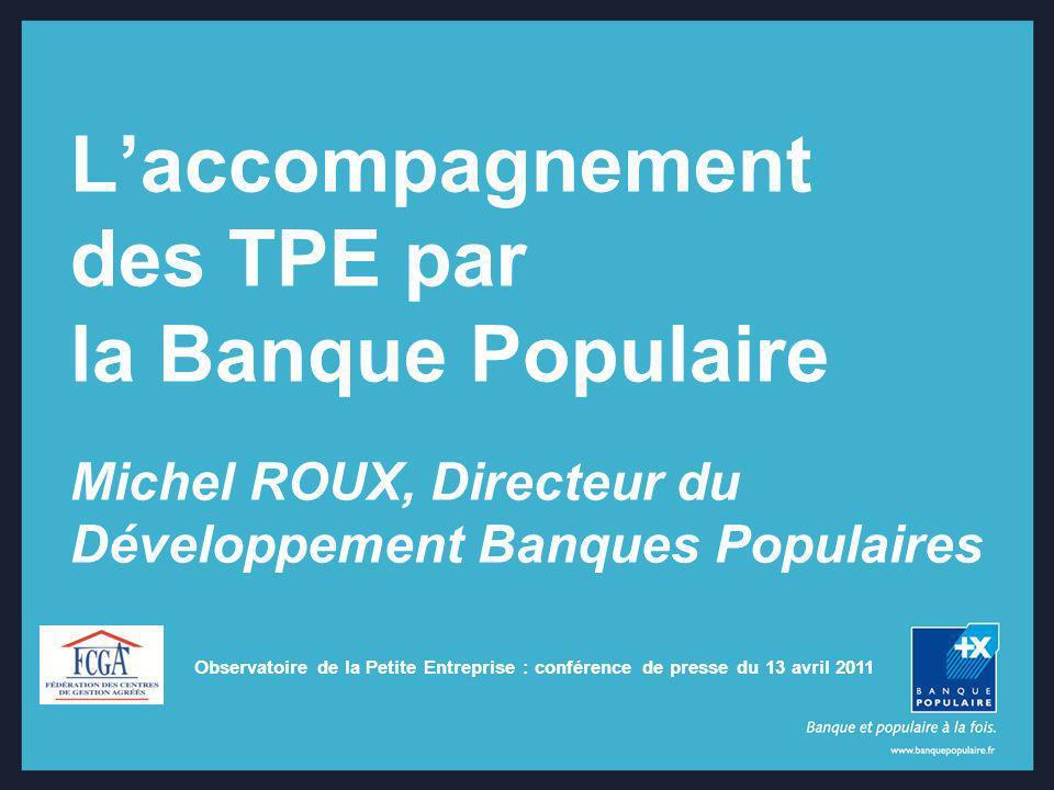 L'accompagnement des TPE par la Banque Populaire Michel ROUX, Directeur du Développement Banques Populaires