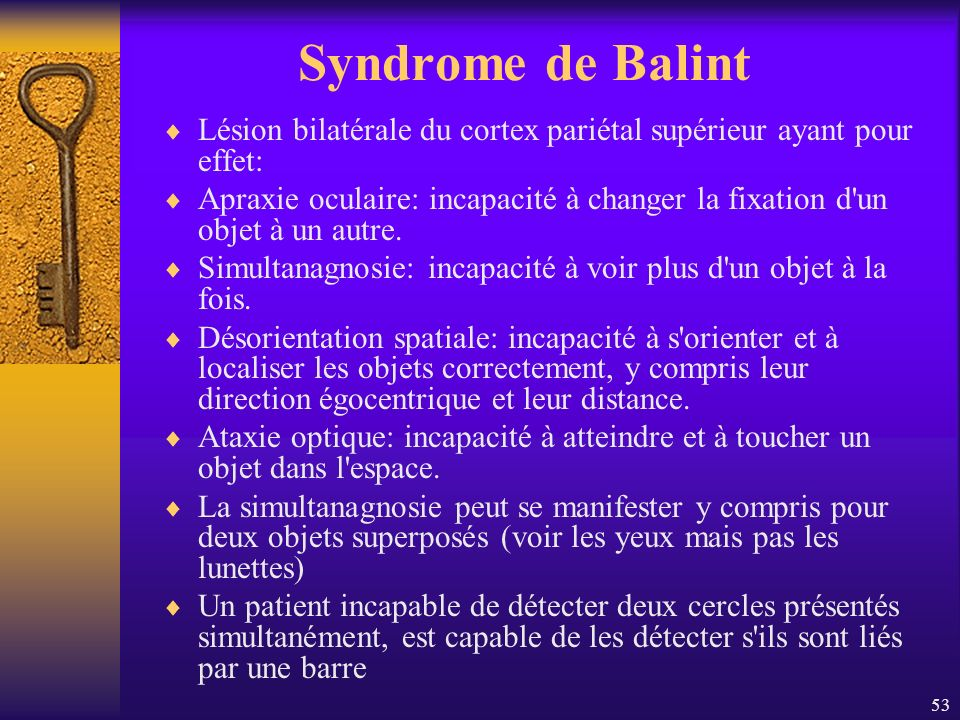 Syndrome de Balint Lésion bilatérale du cortex pariétal supérieur ayant pour effet: