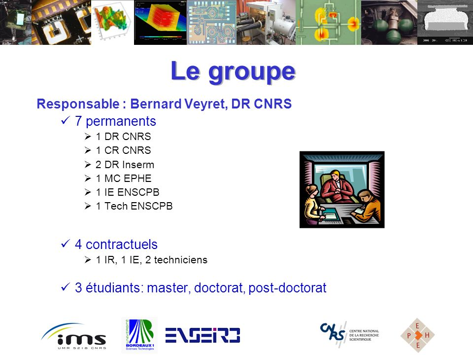 Le groupe Responsable : Bernard Veyret, DR CNRS 7 permanents