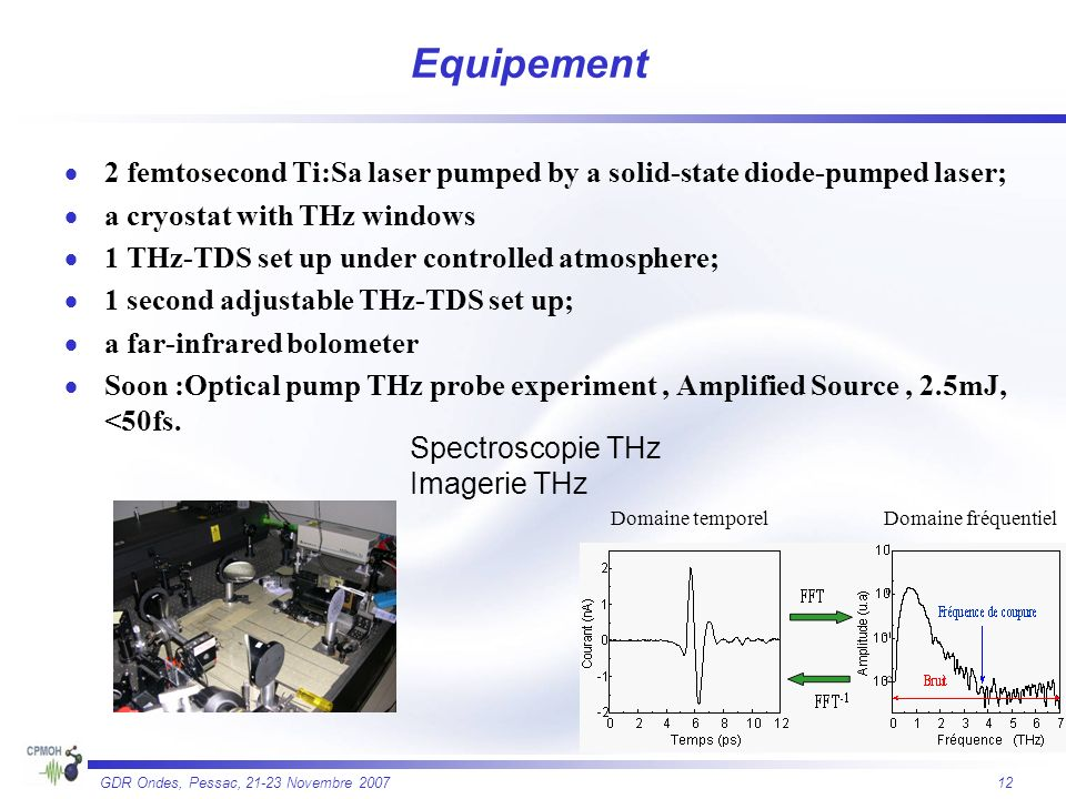 Equipement 2 femtosecond Ti:Sa laser pumped by a solid-state diode-pumped laser; a cryostat with THz windows.