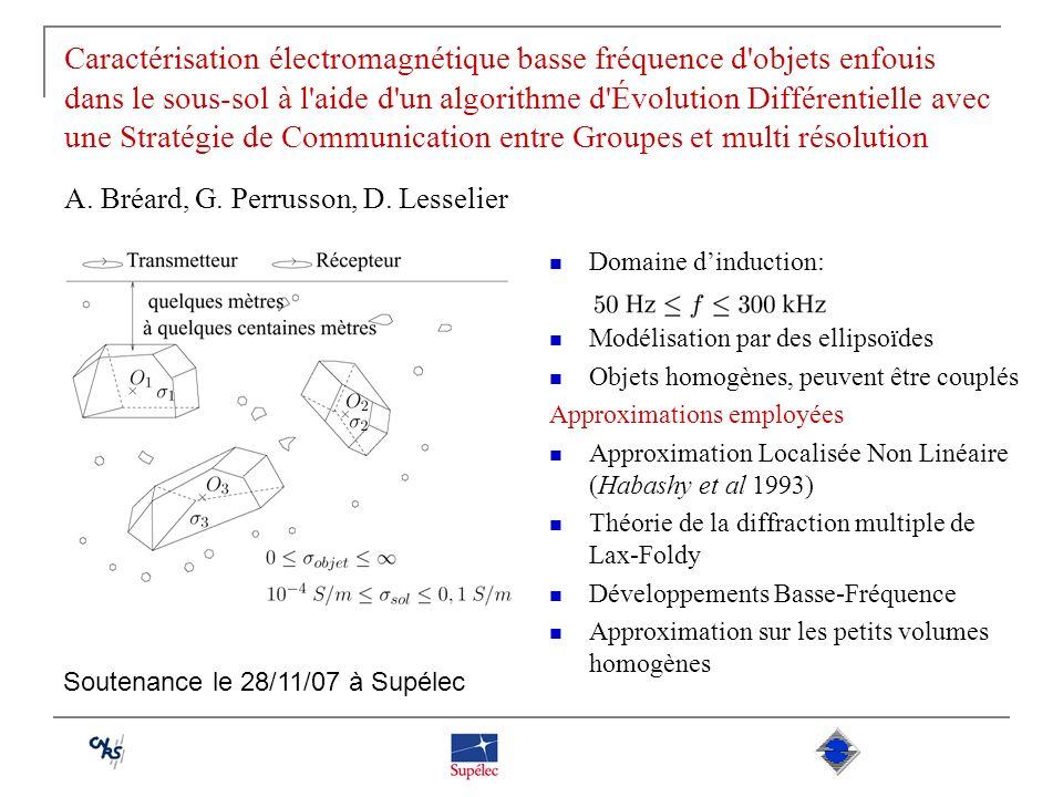 Caractérisation électromagnétique basse fréquence d objets enfouis dans le sous-sol à l aide d un algorithme d Évolution Différentielle avec une Stratégie de Communication entre Groupes et multi résolution A. Bréard, G. Perrusson, D. Lesselier