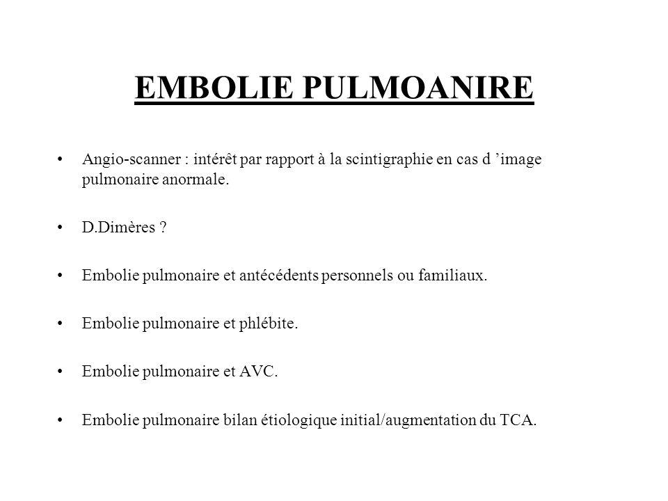 EMBOLIE PULMOANIRE Angio-scanner : intérêt par rapport à la scintigraphie en cas d 'image pulmonaire anormale.