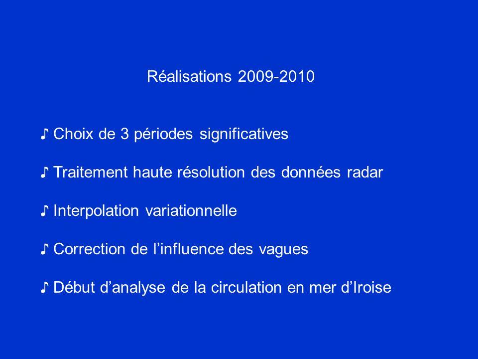 Réalisations 2009-2010 ♪ Choix de 3 périodes significatives. ♪ Traitement haute résolution des données radar.