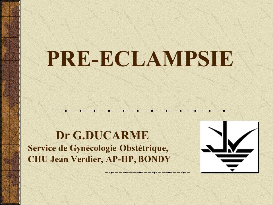 PRE-ECLAMPSIE Dr G.DUCARME Service de Gynécologie Obstétrique,
