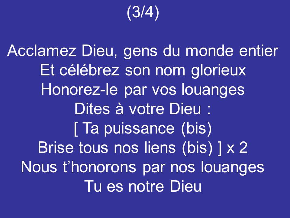 Acclamez Dieu, gens du monde entier Et célébrez son nom glorieux