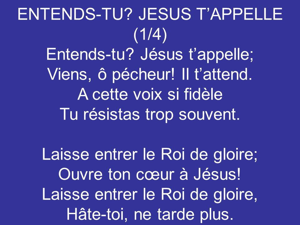 ENTENDS-TU JESUS T'APPELLE (1/4) Entends-tu Jésus t'appelle;