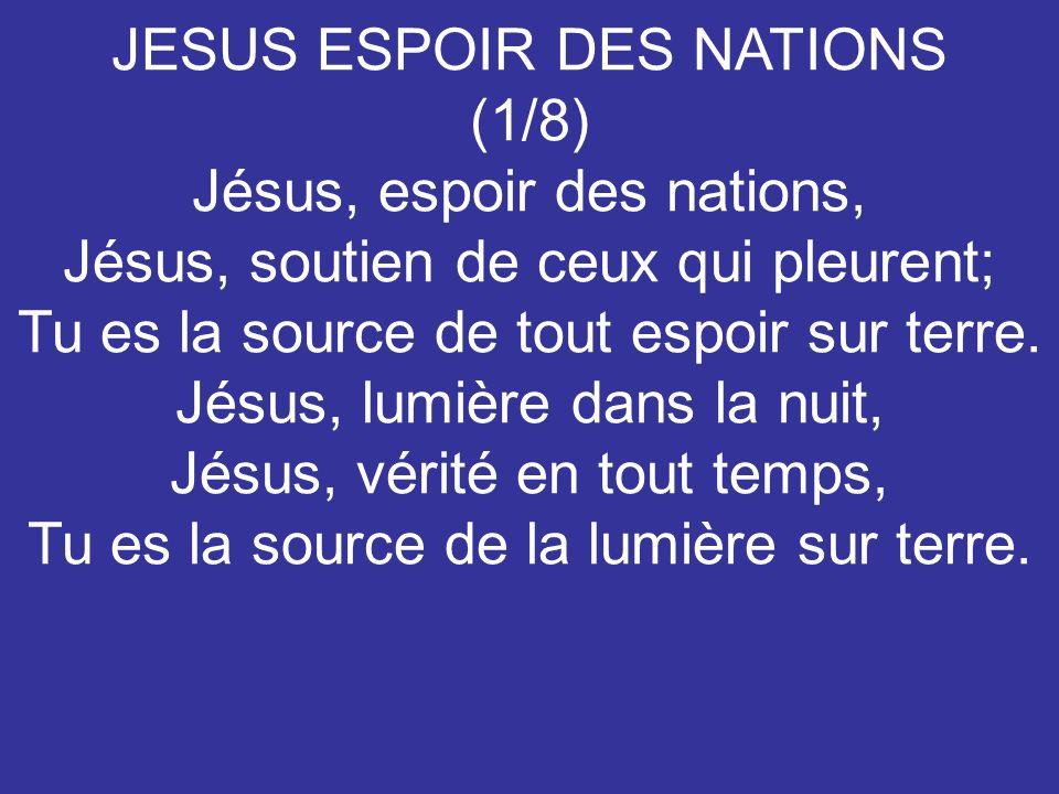 JESUS ESPOIR DES NATIONS (1/8) Jésus, espoir des nations,