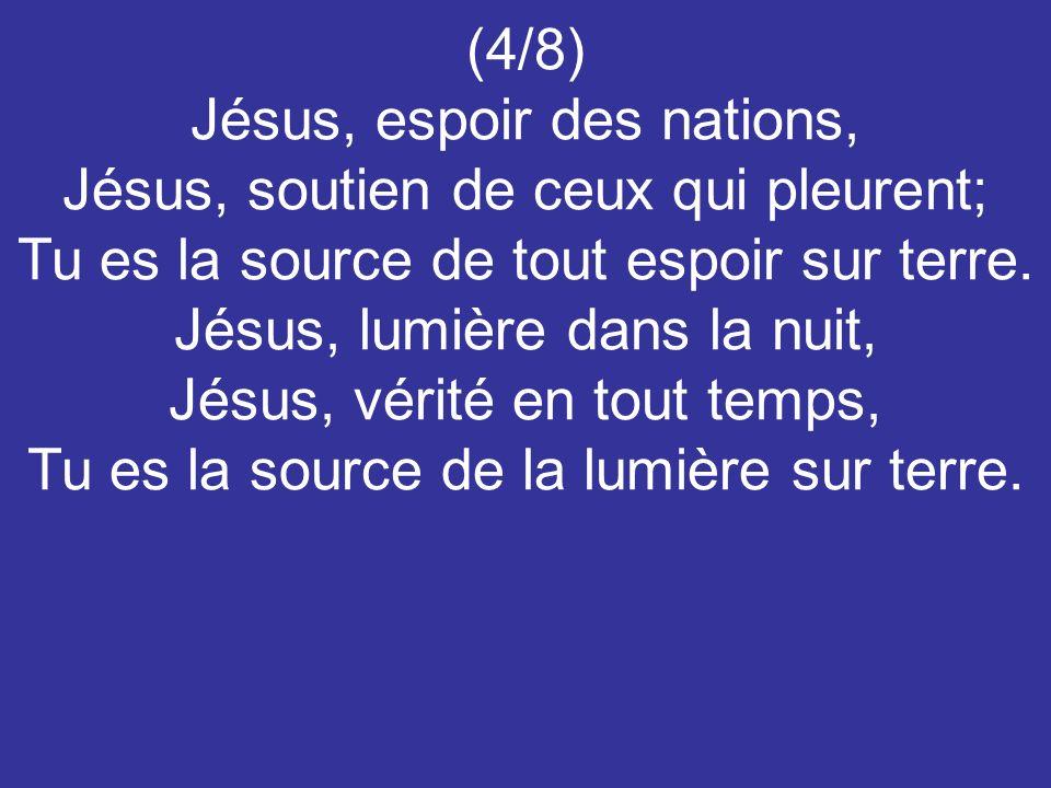 Jésus, espoir des nations, Jésus, soutien de ceux qui pleurent;