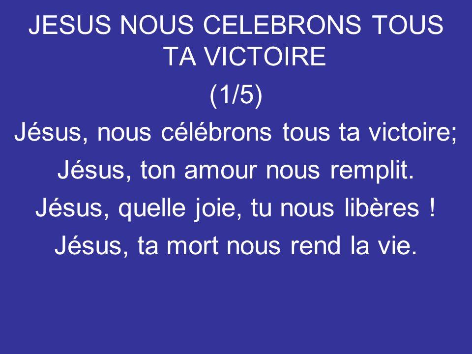 JESUS NOUS CELEBRONS TOUS TA VICTOIRE (1/5)