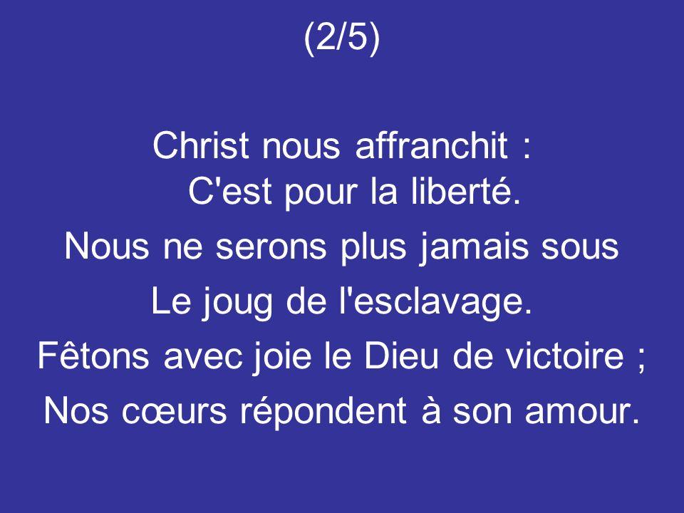 Christ nous affranchit : C est pour la liberté.