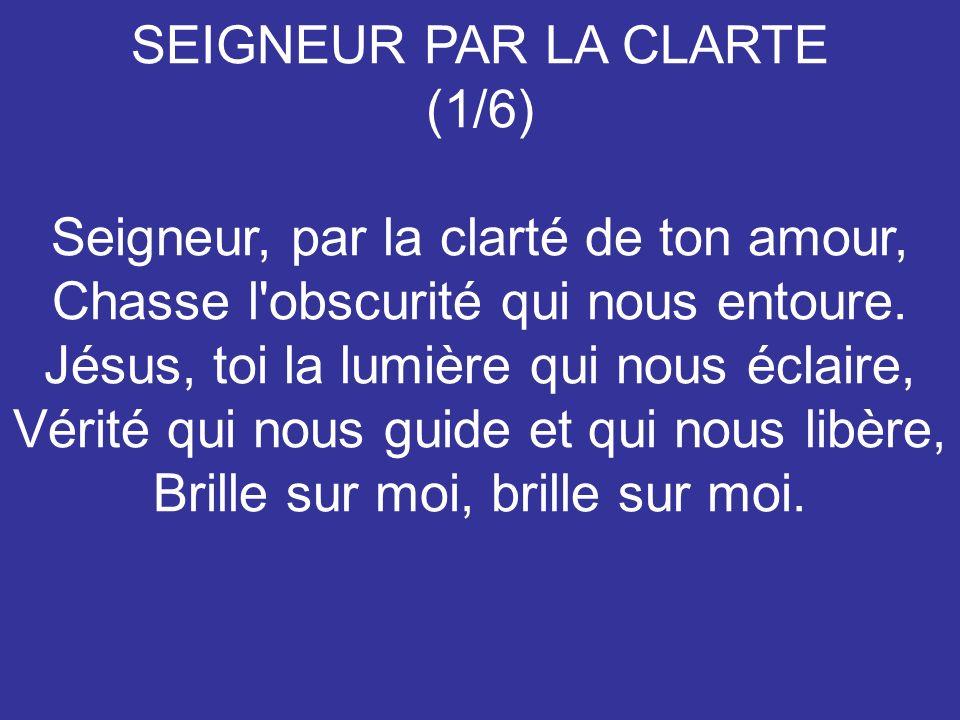 SEIGNEUR PAR LA CLARTE (1/6)