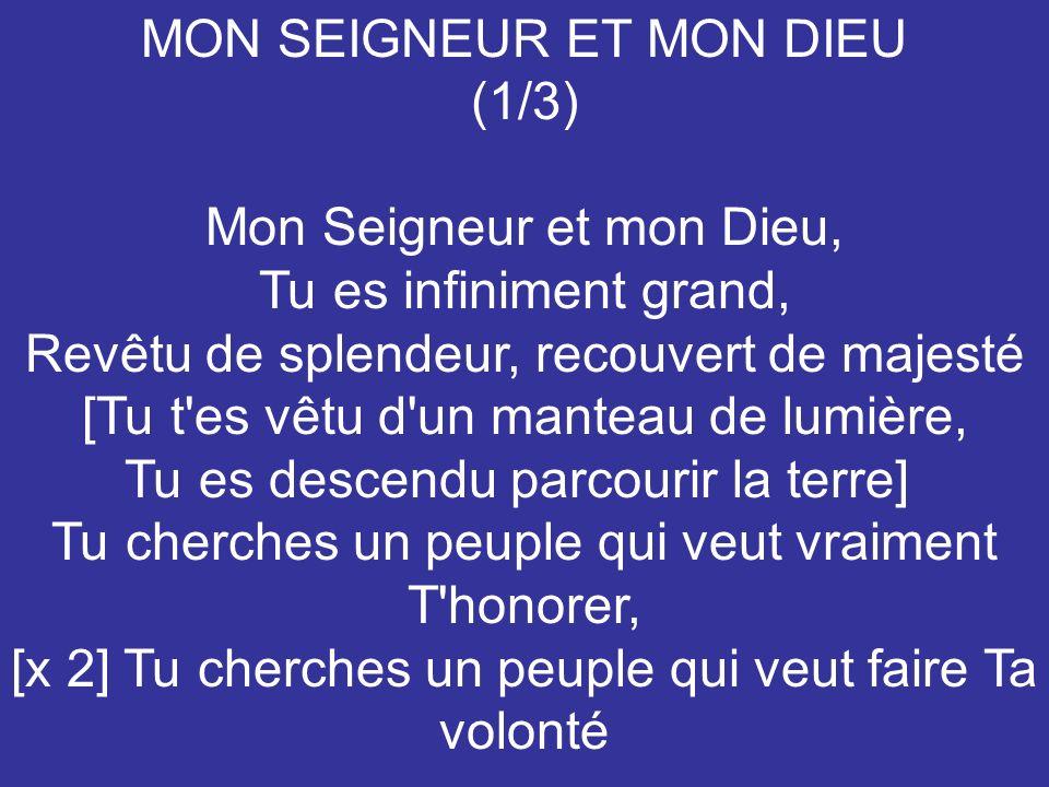 MON SEIGNEUR ET MON DIEU (1/3) Mon Seigneur et mon Dieu,