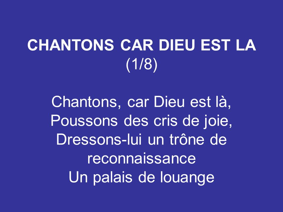 CHANTONS CAR DIEU EST LA