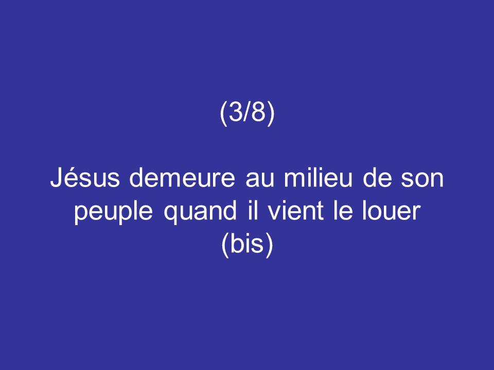 (3/8) Jésus demeure au milieu de son peuple quand il vient le louer