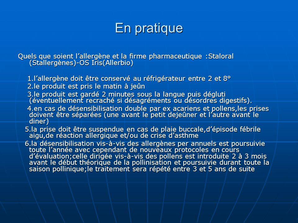 En pratique Quels que soient l'allergène et la firme pharmaceutique :Staloral (Stallergènes)-OS Iris(Allerbio)