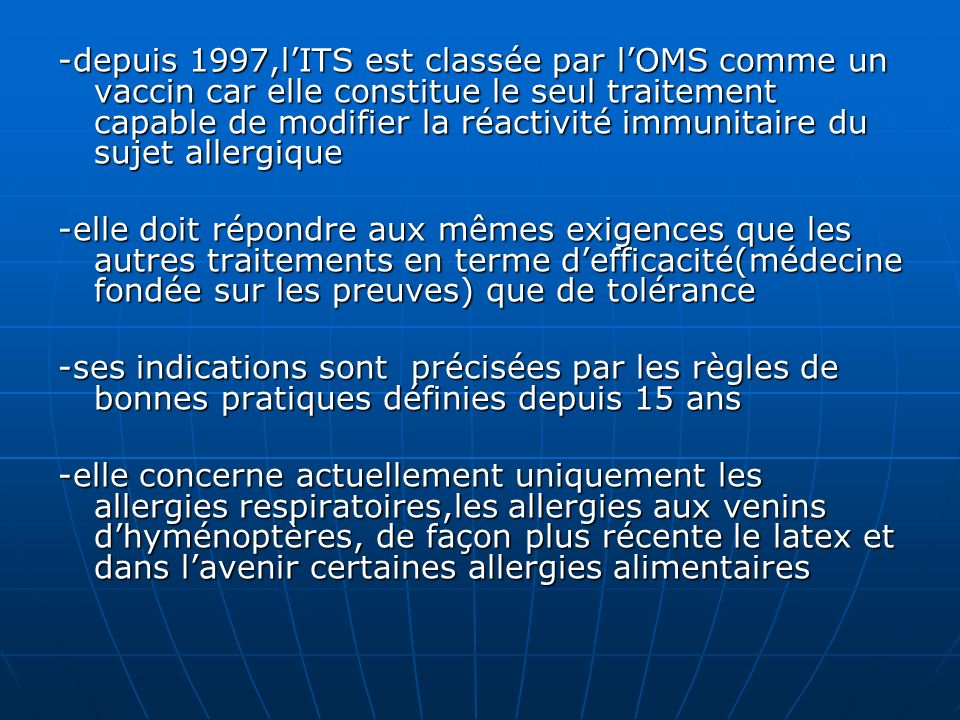 -depuis 1997,l'ITS est classée par l'OMS comme un vaccin car elle constitue le seul traitement capable de modifier la réactivité immunitaire du sujet allergique