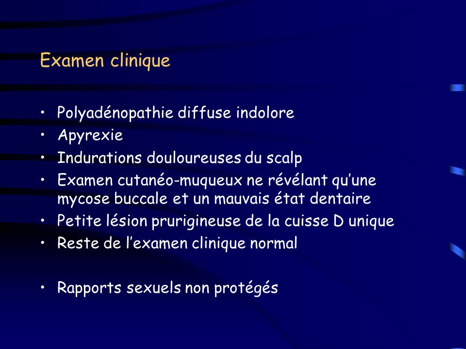 Examen clinique Polyadénopathie diffuse indolore Apyrexie