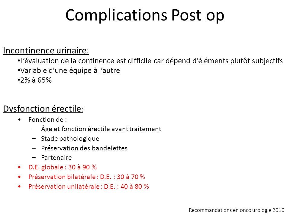 Complications Post op Incontinence urinaire: Dysfonction érectile: