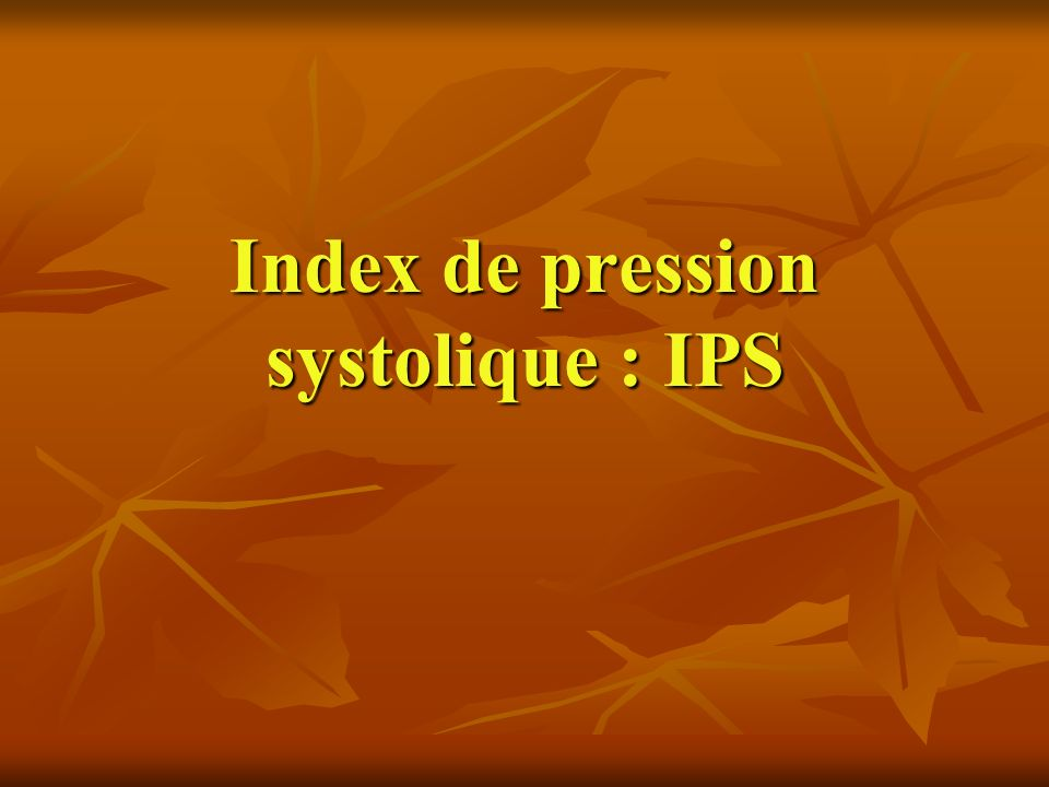 Index de pression systolique : IPS