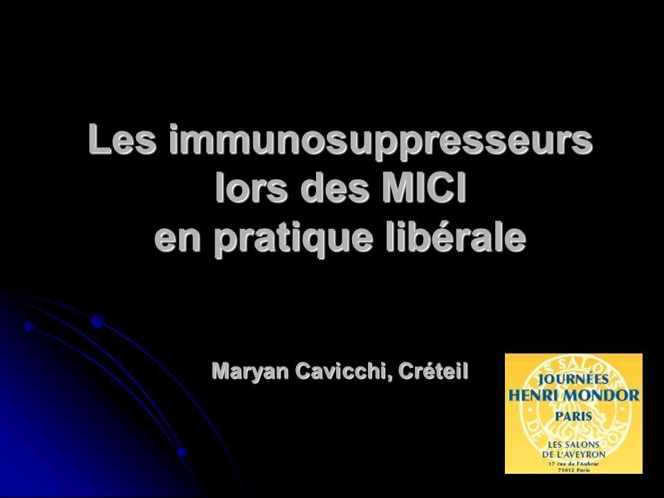 Les immunosuppresseurs lors des MICI en pratique libérale Maryan Cavicchi, Créteil