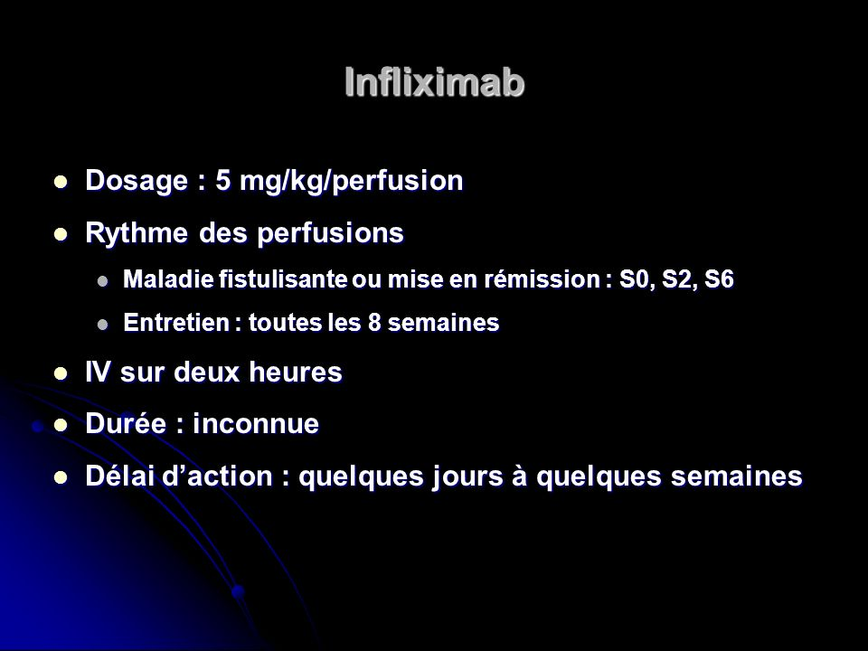 Infliximab Dosage : 5 mg/kg/perfusion Rythme des perfusions