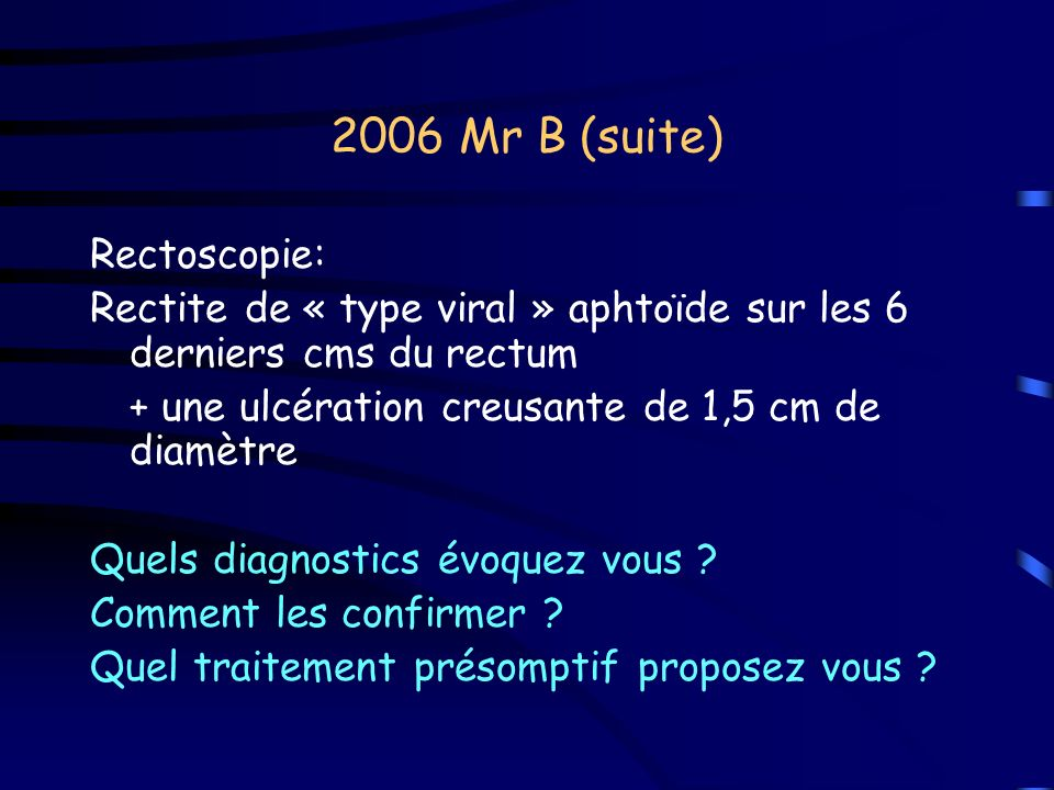 2006 Mr B (suite) Rectoscopie: