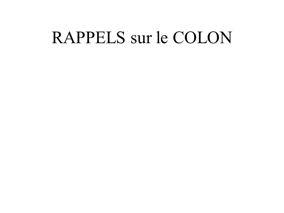 RAPPELS sur le COLON