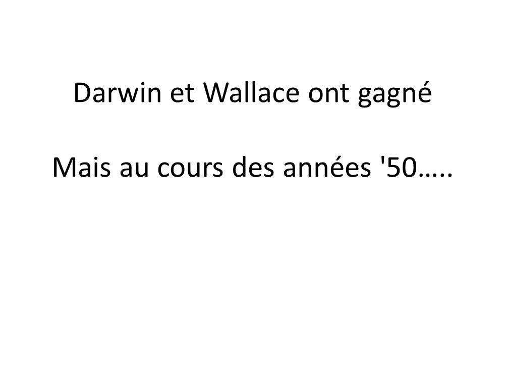 Darwin et Wallace ont gagné Mais au cours des années 50…..