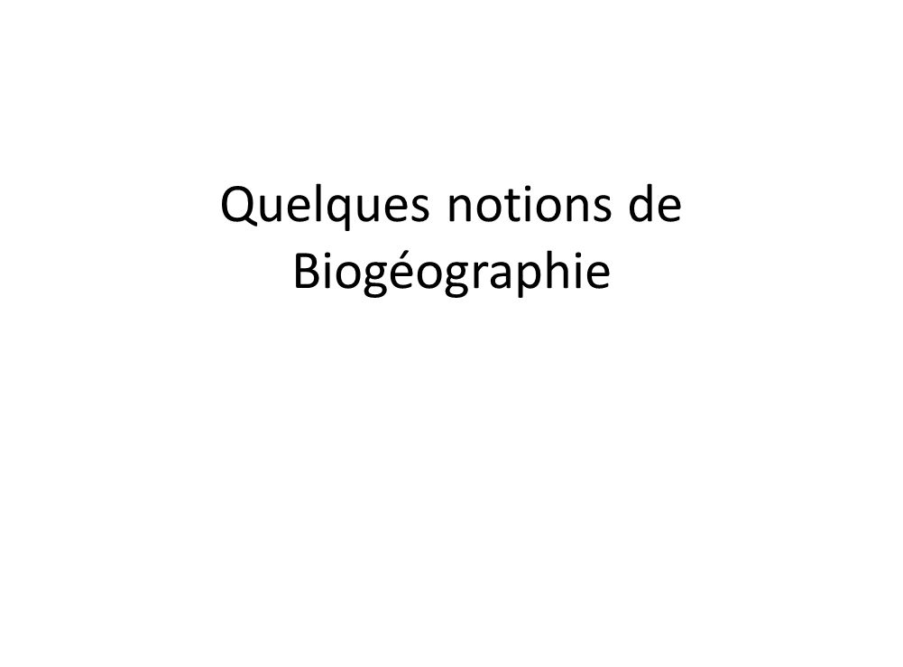 Quelques notions de Biogéographie