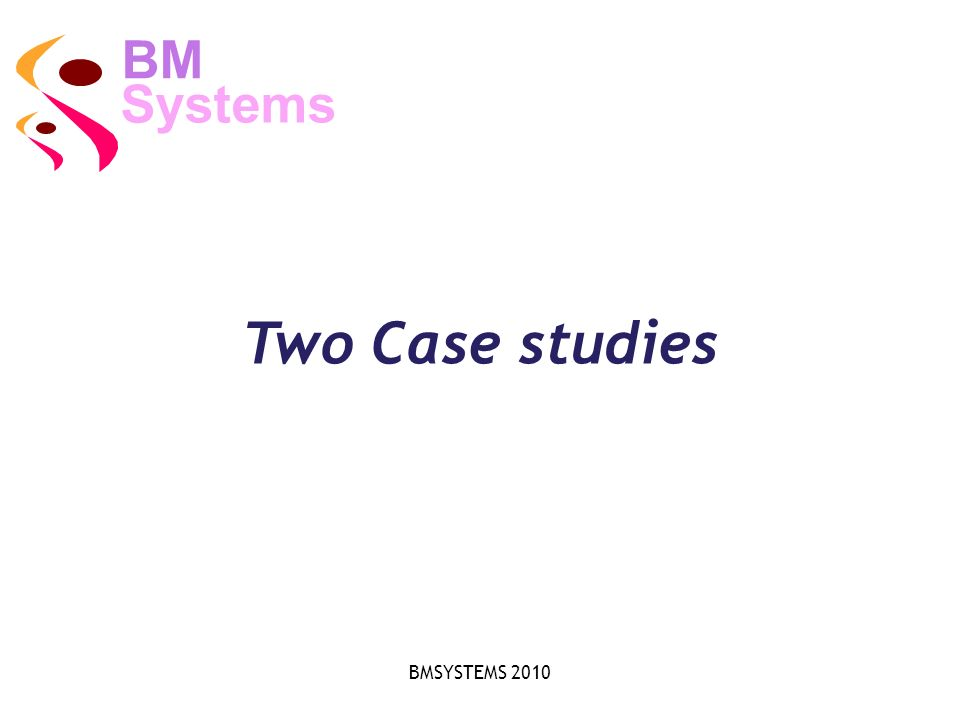 Systems BM Two Case studies BMSYSTEMS 2010