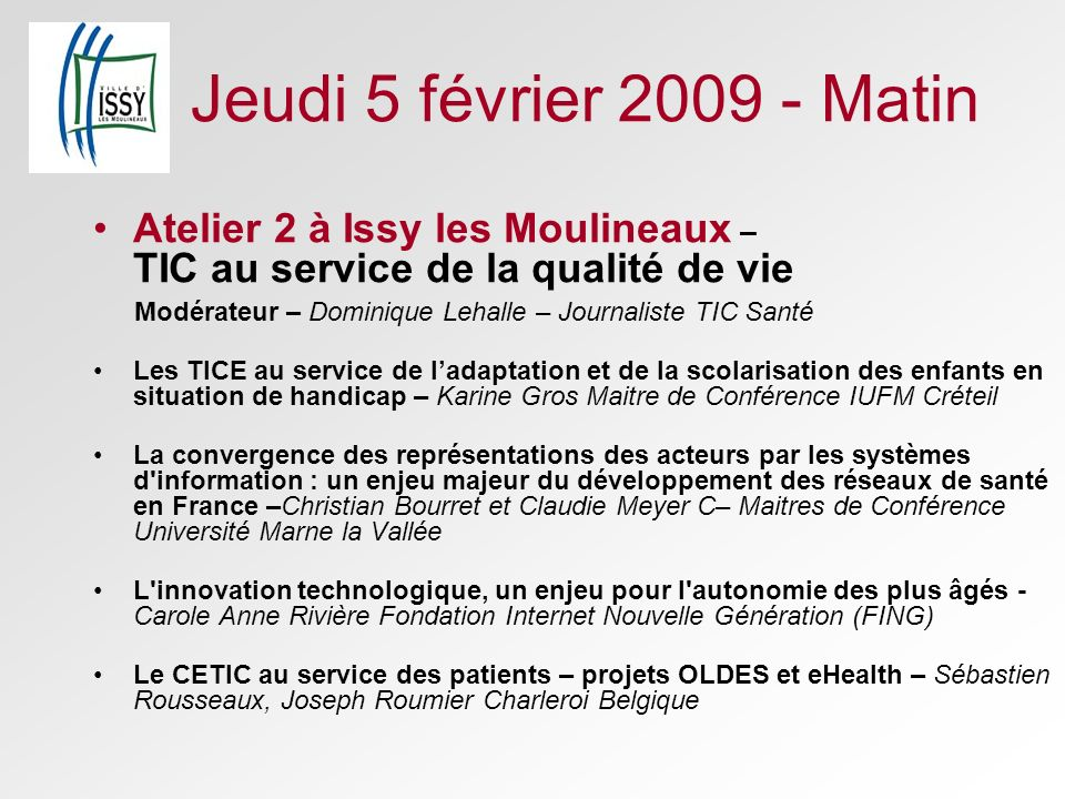 Jeudi 5 février 2009 - MatinAtelier 2 à Issy les Moulineaux – TIC au service de la qualité de vie.