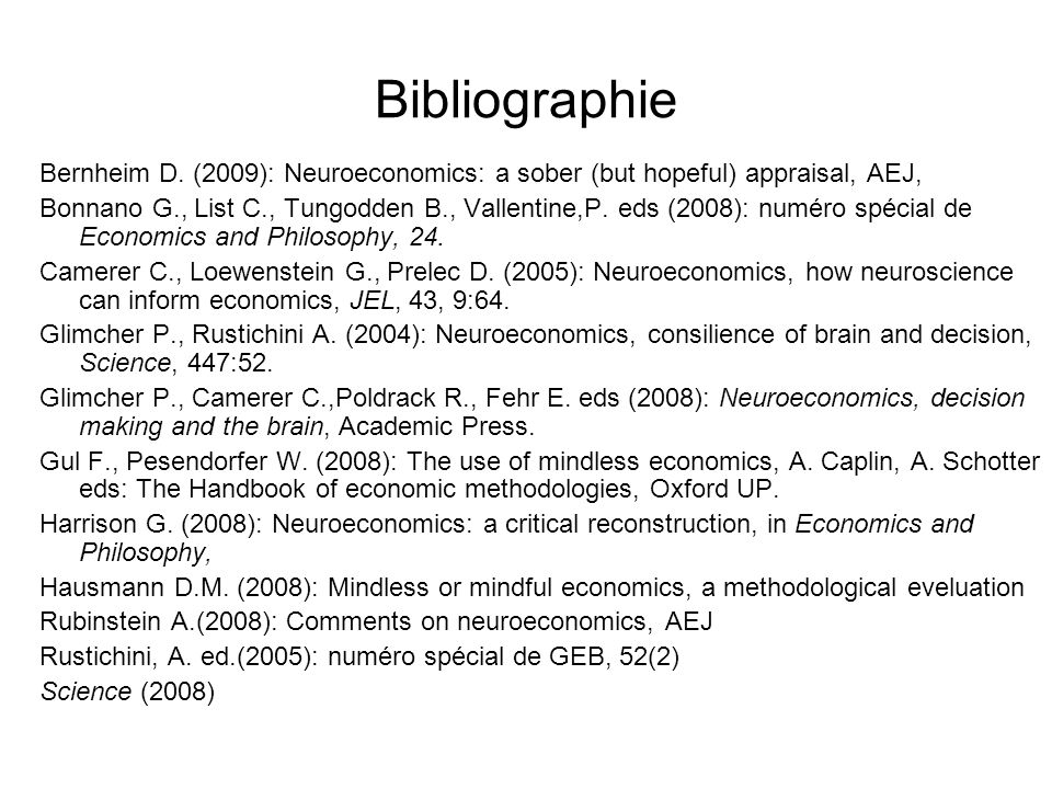 Bibliographie Bernheim D. (2009): Neuroeconomics: a sober (but hopeful) appraisal, AEJ,