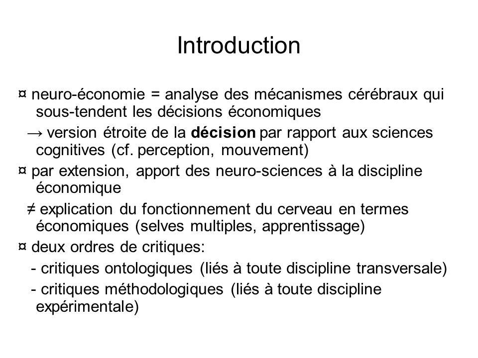 Introduction ¤ neuro-économie = analyse des mécanismes cérébraux qui sous-tendent les décisions économiques.