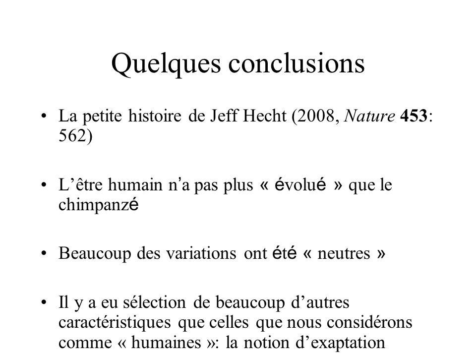 Quelques conclusions La petite histoire de Jeff Hecht (2008, Nature 453: 562) L'être humain n'a pas plus « évolué » que le chimpanzé.