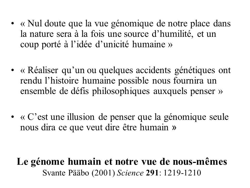 « Nul doute que la vue génomique de notre place dans la nature sera à la fois une source d'humilité, et un coup porté à l'idée d'unicité humaine »