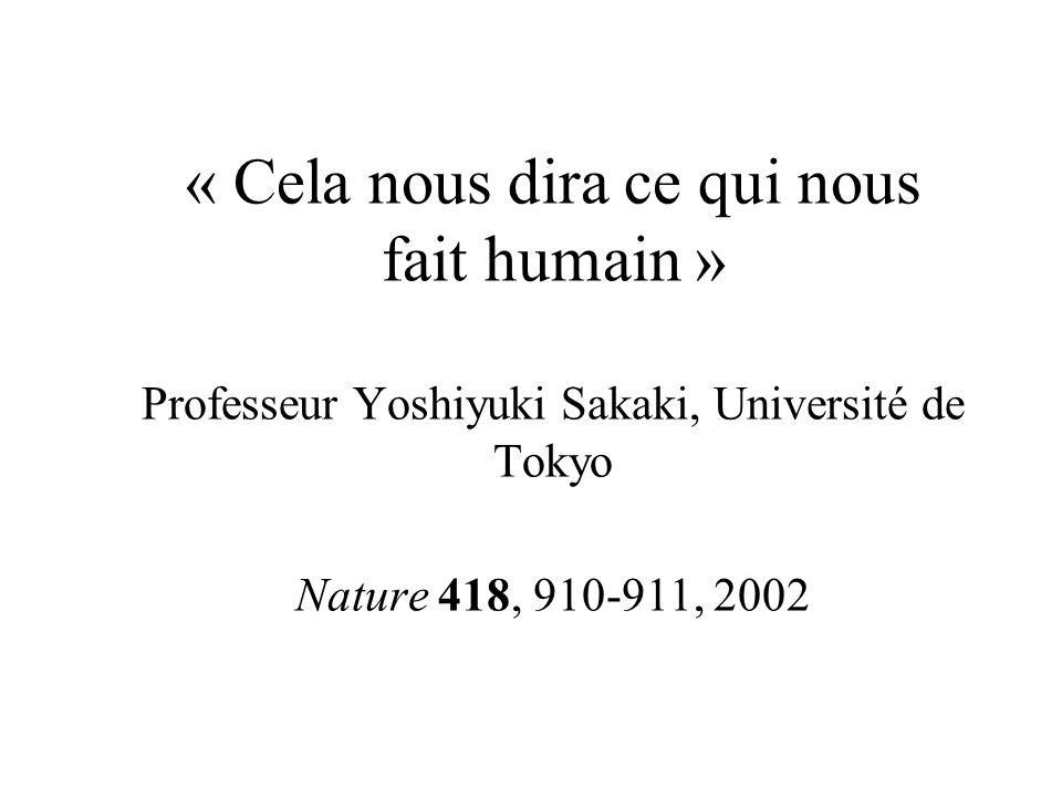 « Cela nous dira ce qui nous fait humain » Professeur Yoshiyuki Sakaki, Université de Tokyo Nature 418, 910-911, 2002